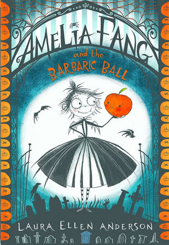 Amelia Fang and the Barbaric Ball  by Laura Ellen Anderson - 9781405286725