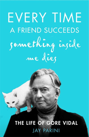Every Time a Friend Succeeds Something Inside Me Dies  by Jay Parini - 9781408704639