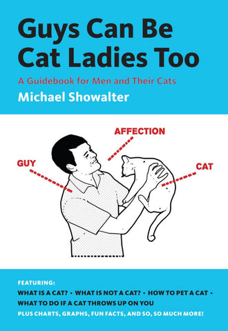Guys Can Be Cat Ladies Too  by Michael Showalter - 9781419706905