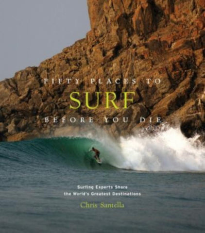 Fifty Places to Surf Before You Die  by Chris Santella - 9781419734564