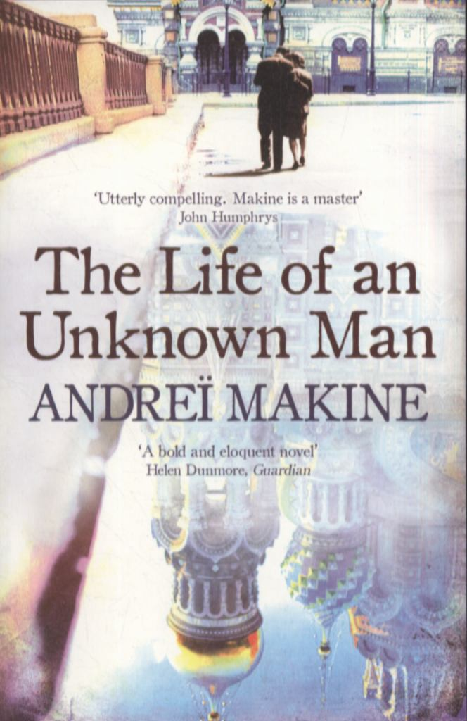 The Life of an Unknown Man  by Andreï Makine - 9781444700480