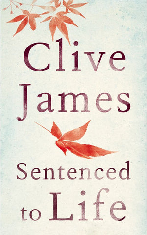 Sentenced to Life  by Clive James - 9781447284048