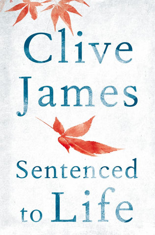 Sentenced to Life  by Clive James - 9781447284055
