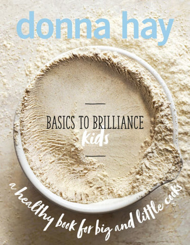 Basics to Brilliance Kids  by Donna Hay - 9781460754726