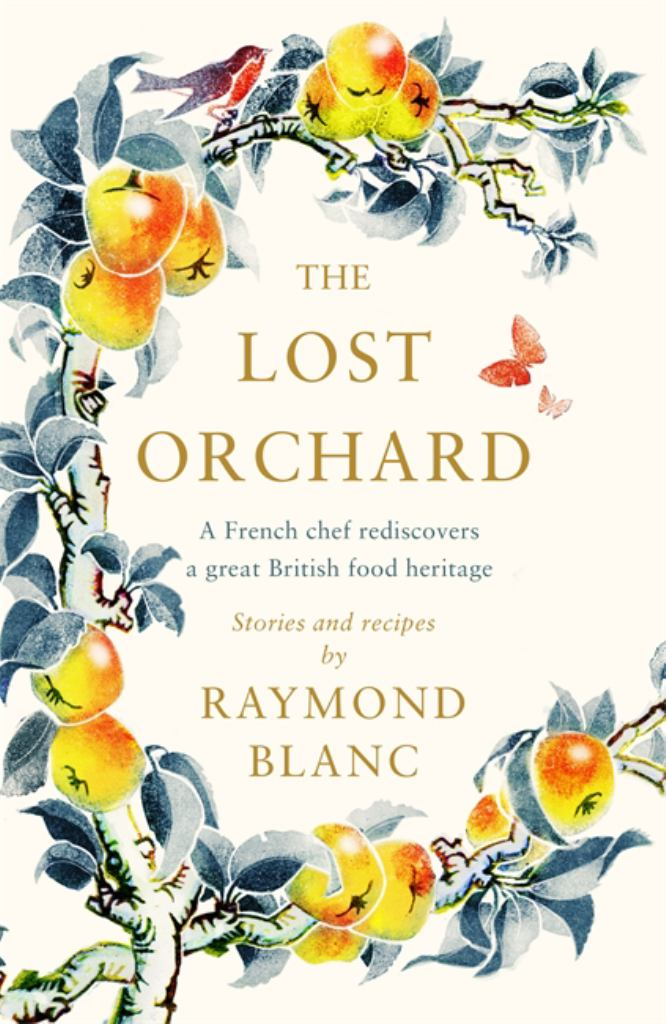 The Lost Orchard  by Raymond Blanc - 9781472267580
