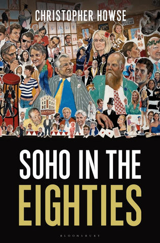 Soho in the Eighties  by Christopher Howse - 9781472914804