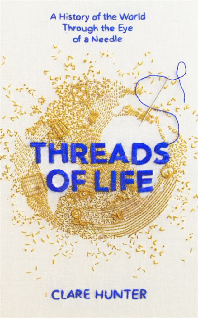 Threads of Life  by Clare Hunter - 9781473687929