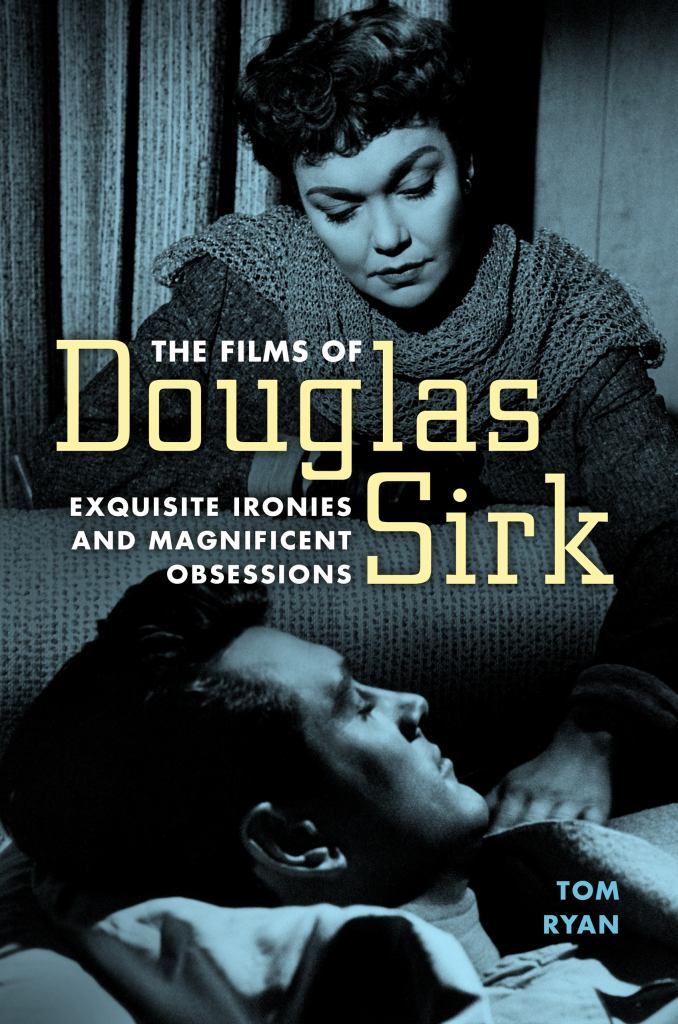 The Films of Douglas Sirk  by Tom Ryan - 9781496822376