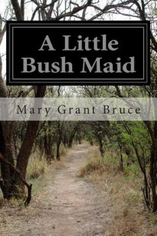A Little Bush Maid  by Mary Grant Bruce - 9781503285668