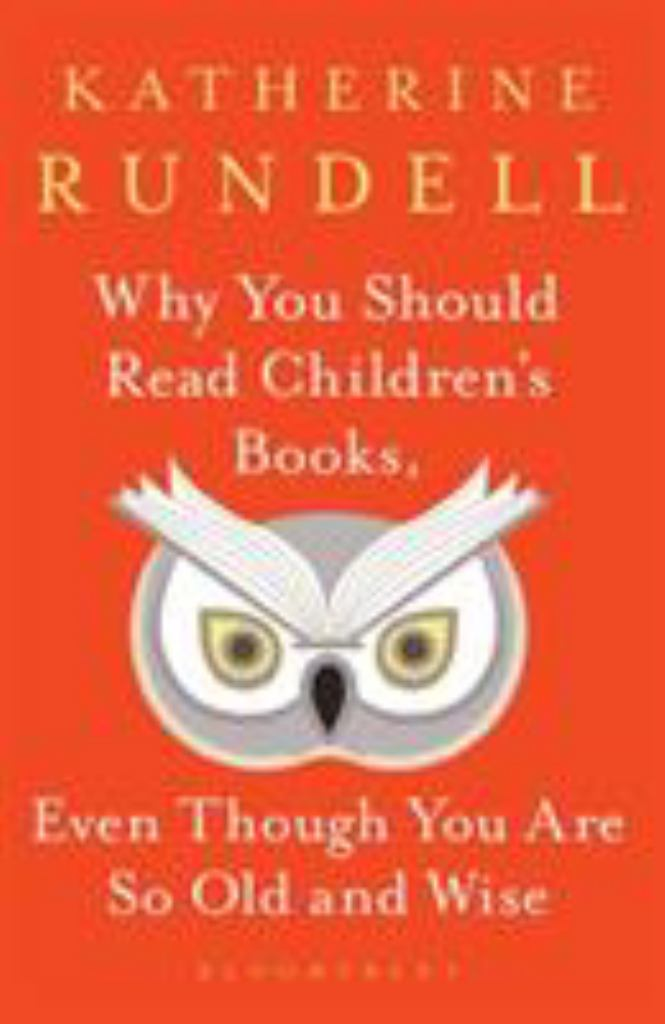 Why You Should Read Children's Books, Even Though You Are So Old and Wise  by Katherine Rundell - 9781526610072