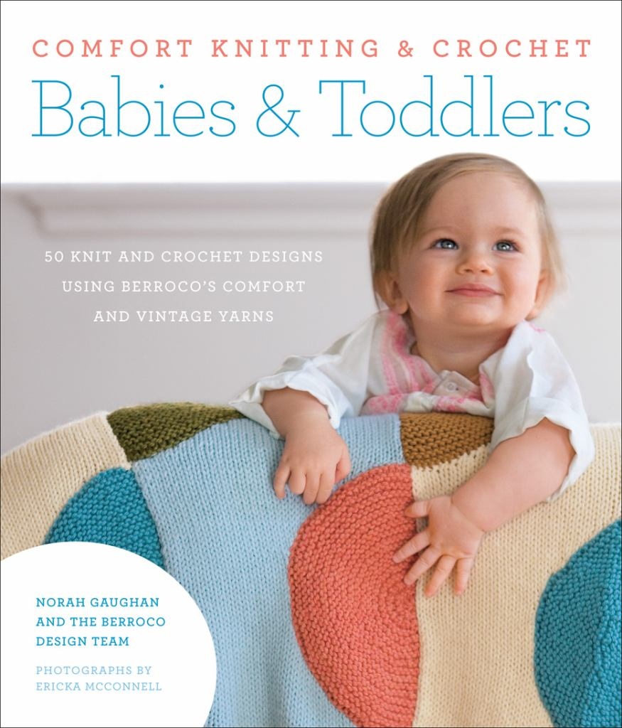 Comfort Knitting and Crochet - Babies and Toddlers  by Norah Gaughan - 9781584799870