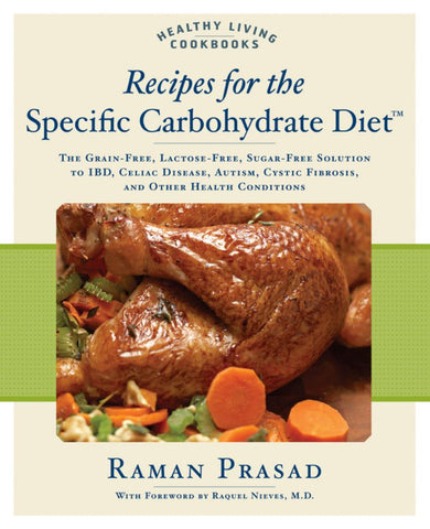 Recipes for the Specific Carbohydrate Diet  by Raman Prasad - 9781592332823