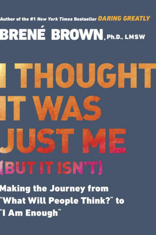 I Thought It Was Just Me (But It Isn'T)  by Brené Brown - 9781592403356