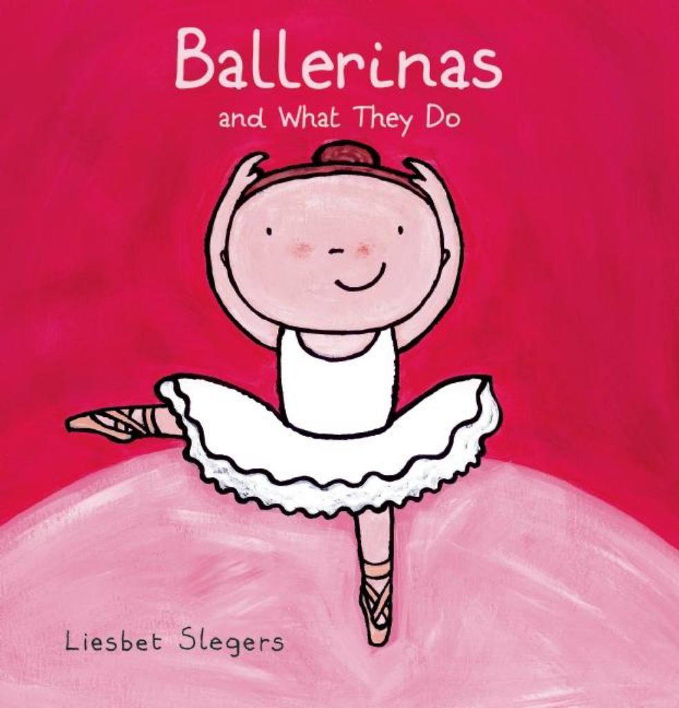 Ballerinas and What They Do  by Liesbet Slegers (Illustrator) - 9781605372334