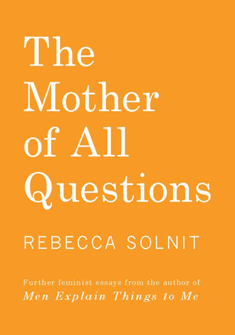 The Mother of All Questions  by Rebecca Solnit - 9781608467402