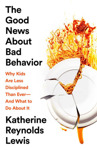 The Good News about Bad Behavior  by Katherine Lewis - 9781610398381