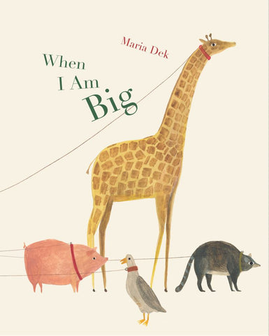 When I Am Big  by Maria Dek - 9781616896027