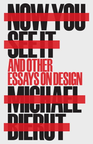 Now You See It and Other Essays on Design  by Michael Bierut - 9781616896249