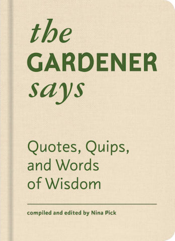 The Gardener Says  by Nina Pick (Editor) - 9781616897765