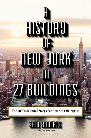 A History of New York in 27 Buildings  by Sam Roberts - 9781620409800