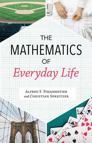 The Mathematics of Everyday Life  by Alfred S. Posamentier - 9781633883871