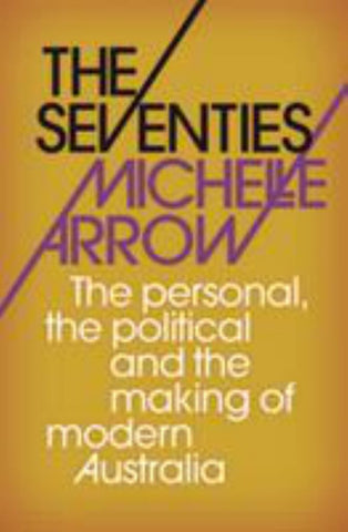 The Seventies  by Michelle Arrow - 9781742234700