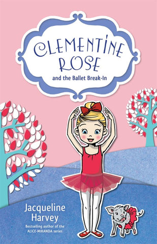 Clementine Rose and the Ballet Break-In  by Jacqueline Harvey - 9781742757575