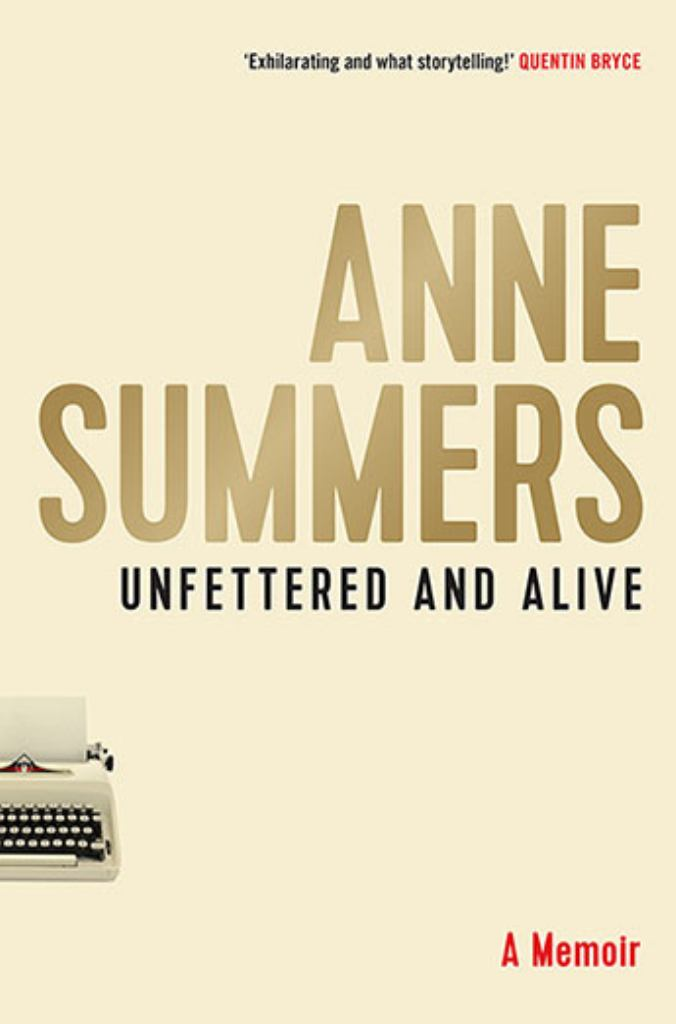 Unfettered and Alive  by Anne Summers - 9781743318416