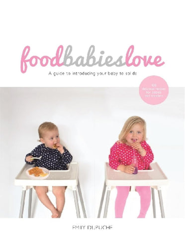 Food Babies Love  by Emily Dupuche - 9781743532782