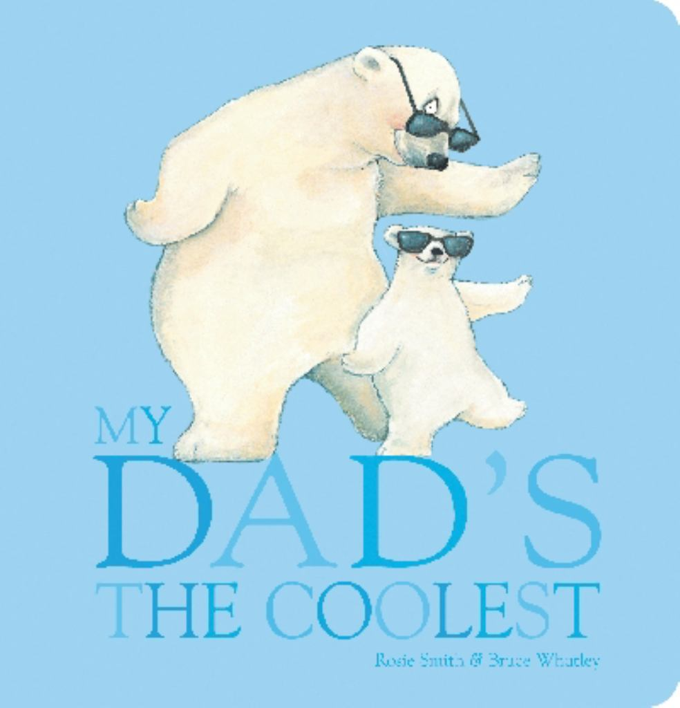 My Dad's the Coolest  by Rosie Smith - 9781743622582