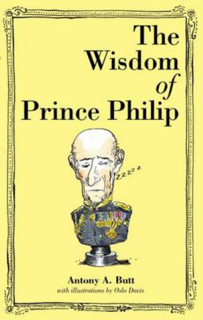The Wisdom of Prince Philip  by Sir Anthony A. Butt - 9781743790755