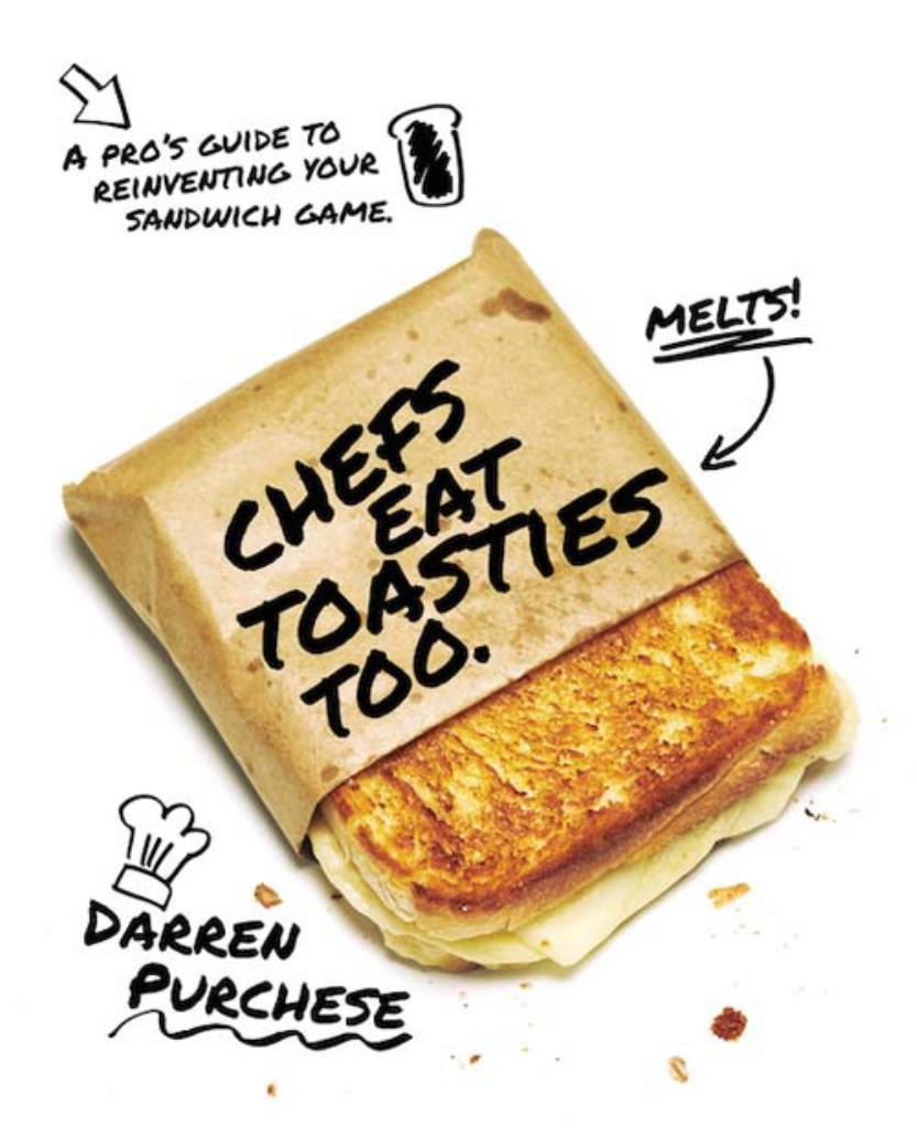 Chefs Eat Toasties Too  by Darren Purchese - 9781743793053