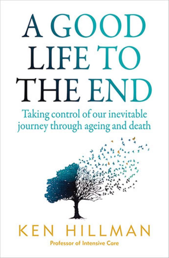A Good Life to the End  by Ken Hillman - 9781760294816