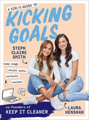 A Girl's Guide to Kicking Goals  by Steph Claire Smith - 9781760523855