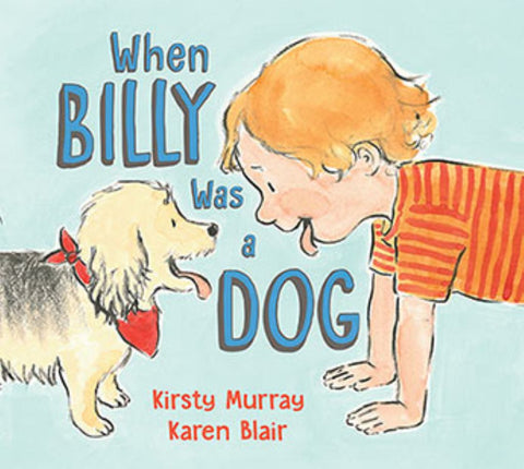 When Billy Was a Dog  by Kirsty Murray - 9781760631826