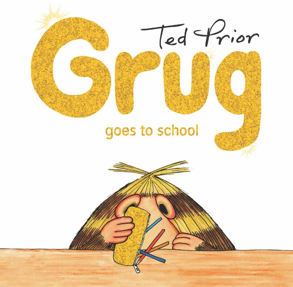 Grug Goes to School  by Ted Prior - 9781760851200