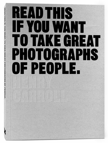 Read This If You Want to Take Great Photographs of People  by Henry Carroll - 9781780676241