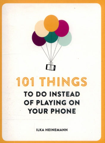 101 Things to Do Instead of Playing on Your Phone  -