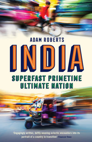 India: Superfast, Primetime, Ultimate Nation  by Adam Roberts - 9781781256466