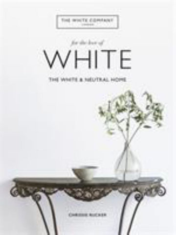 For the Love of White  by Chrissie Rucker & The White Company - 9781784725563