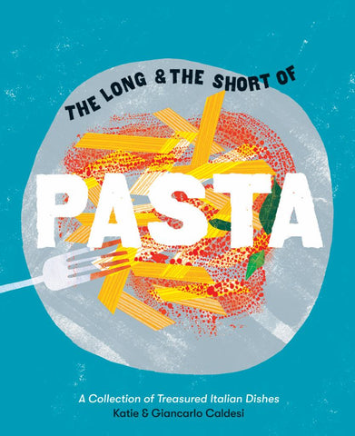 The Long and the Short of Pasta  by Katie Caldesi - 9781784881696