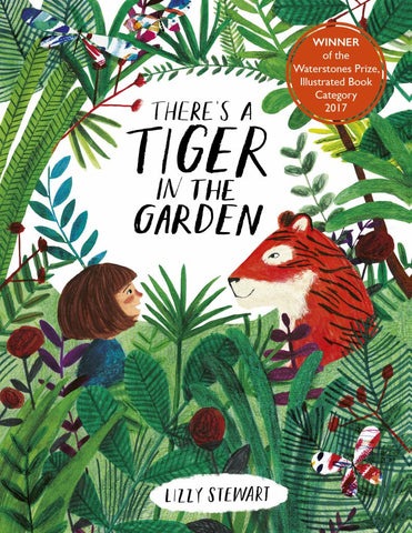 There's a Tiger in the Garden  by Lizzy Stewart - 9781786035615