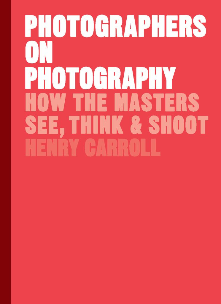Photographers on Photography  by Henry Carroll - 9781786273185