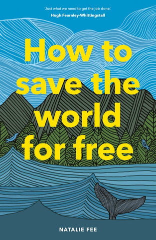 How to Save the World for Free  by Natalie Fee - 9781786274991