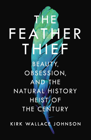 The Feather Thief  by Kirk Wallace Johnson - 9781786330147