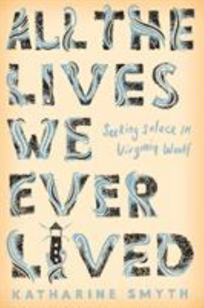 All the Lives We Ever Lived  by Katharine Smyth - 9781786492852