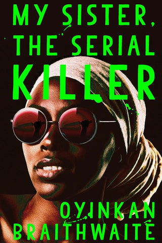 My Sister, the Serial Killer  by Oyinkan Braithwaite - 9781786497628