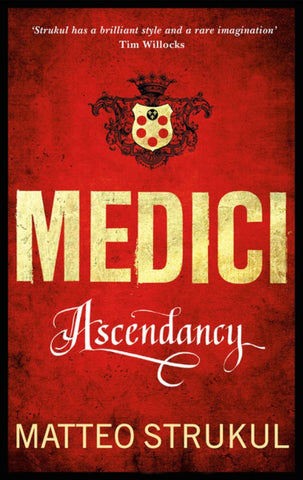 The Medici: Ascendancy  by Matteo Strukul - 9781786692108