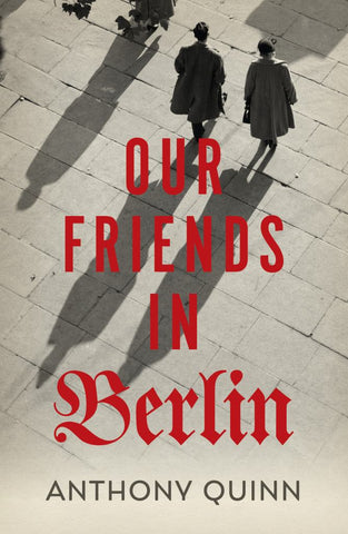 Our Friends in Berlin  by Anthony Quinn - 9781787330986
