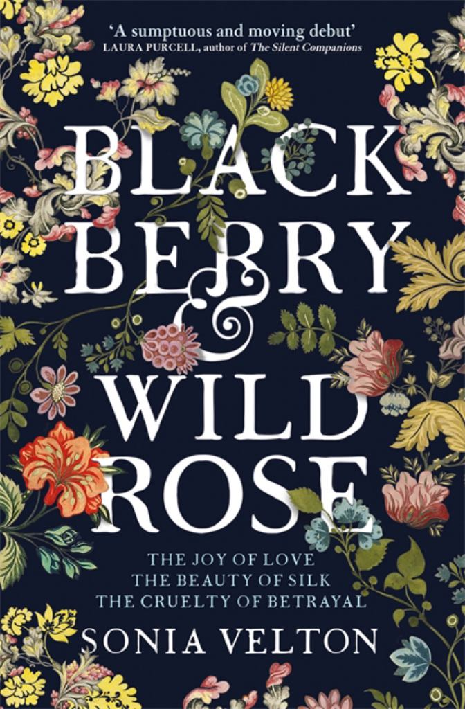 Blackberry and Wild Rose  by Sonia Velton - 9781787470767
